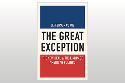 The Great Exception: The New Deal and the Limits of American Politics<br>Jefferson Cowie