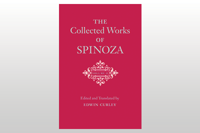 The Collected Works of Spinoza, Volume II<br>Benedictus de Spinoza<br>Edited and translated by Edwin Curley
