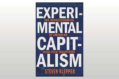 Experimental Capitalism: The Nanoeconomics of American High-Tech Industries<br>Steven Klepper<br>Edited by Serguey Braguinsky, David A. Hounshell & John H. Miller