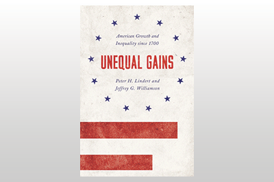 Unequal Gains: American Growth and Inequality since 1700<br>Peter H. Lindert & Jeffrey G. Williamson