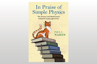 In Praise of Simple Physics: The Science and Mathematics behind Everyday Questions<br>Paul J. Nahin