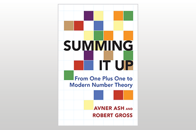 Summing It Up: From One Plus One to Modern Number Theory<br>Avner Ash & Robert Gross