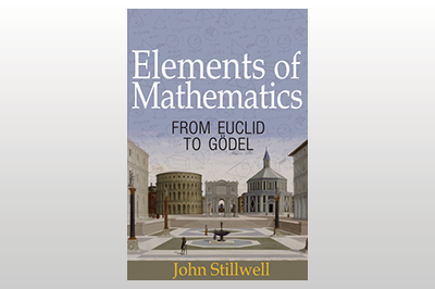 Elements of Mathematics: From Euclid to Gödel<br>John Stillwell
