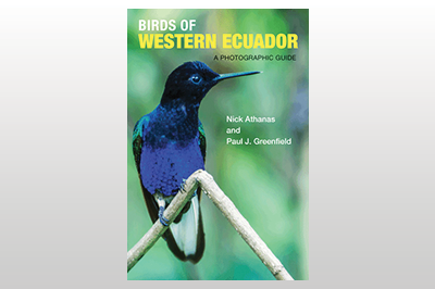 Birds of Western Ecuador: A Photographic Guide<br>Nick Athanas & Paul J. Greenfield<br>With special contributions from Iain Campbell, Pablo Cervantes Daza, Andrew Spencer & Sam Woods