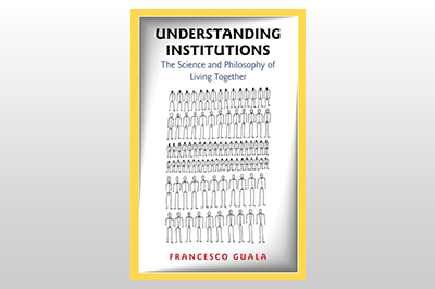 Understanding Institutions: The Science and Philosophy of Living Together<br>Francesco Guala