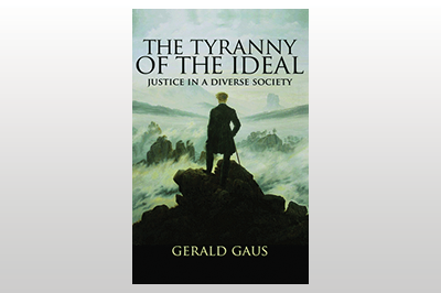 The Tyranny of the Ideal: Justice in a Diverse Society<br>Gerald Gaus