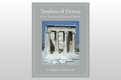 Trophies of Victory: Public Building in Periklean Athens<br>T. Leslie Shear, Jr.