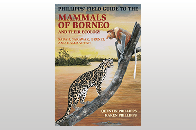 Phillipps' Field Guide to the Mammals of Borneo and Their Ecology: Sabah, Sarawak, Brunei, and Kalimantan<br>Quentin Phillipps & Karen Phillipps