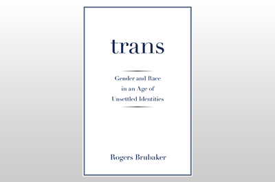 Trans: Gender and Race in an Age of Unsettled Identities<br>Rogers Brubaker