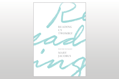 Reading Cy Twombly: Poetry in Paint<br>Mary Jacobus