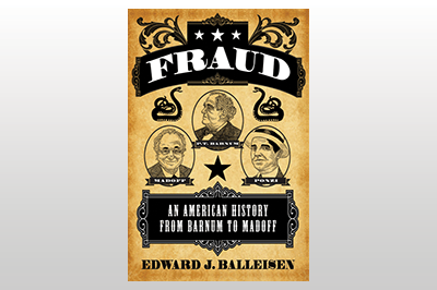 Fraud: An American History from Barnum to Madoff<br>Edward J. Balleisen