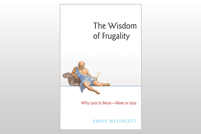 The Wisdom of Frugality: Why Less Is More - More or Less<br>Emrys Westacott