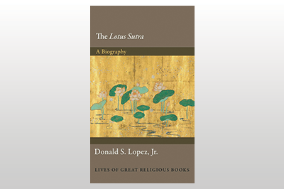 The Lotus Sūtra: A Biography<br>Donald S. Lopez, Jr.