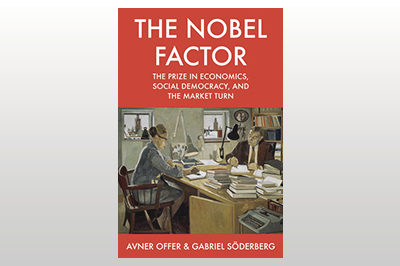 The Nobel Factor: The Prize in Economics, Social Democracy, and the Market Turn<br>Avner Offer & Gabriel Söderberg