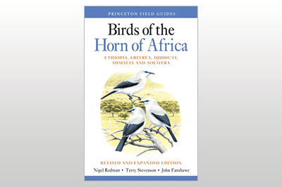 Birds of the Horn of Africa: Ethiopia, Eritrea, Djibouti, Somalia, and Socotra, Revised and Expanded Edition<br>Nigel Redman, Terry Stevenson & John Fanshawe