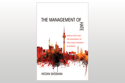 The Management of Hate: Nation, Affect, and the Governance of Right-Wing Extremism in Germany<br>Nitzan Shoshan