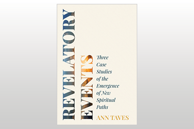 Revelatory Events: Three Case Studies of the Emergence of New Spiritual Paths<br>Ann Taves