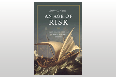 An Age of Risk: Politics and Economy in Early Modern Britain<br>Emily C. Nacol