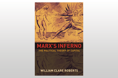 Marx's Inferno: The Political Theory of Capital<br>William Clare Roberts