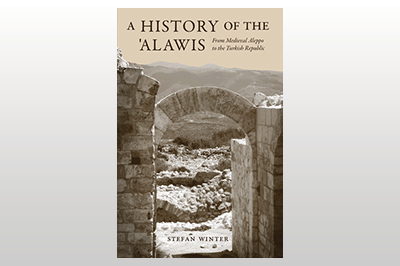A History of the 'Alawis: From Medieval Aleppo to the Turkish Republic<br>Stefan Winter