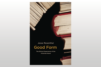 Good Form: The Ethical Experience of the Victorian Novel<br>Jesse Rosenthal