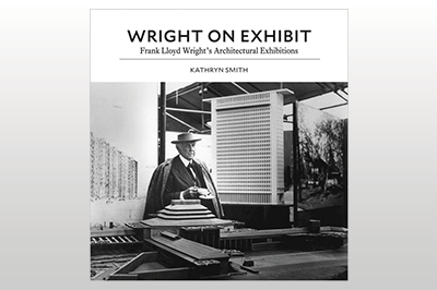 Wright on Exhibit: Frank Lloyd Wright's Architectural Exhibitions<br>Kathryn Smith