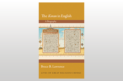 The Koran in English: A Biography<br>Bruce B. Lawrence