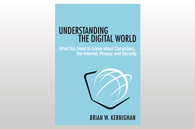Understanding the Digital World: What You Need to Know about Computers, the Internet, Privacy, and Security<br>Brian W. Kernighan