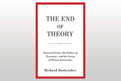 The End of Theory: Financial Crises, the Failure of Economics, and the Sweep of Human Interaction<br>Richard Bookstaber