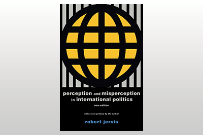 Perception and Misperception in International Politics, New Edition<br>Robert Jervis<br>With a new preface by the author