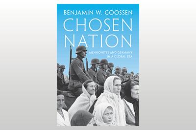 Chosen Nation: Mennonites and Germany in a Global Era<br>Benjamin W. Goossen