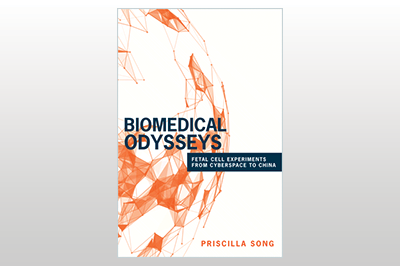 Biomedical Odysseys: Fetal Cell Experiments from Cyberspace to China<br>Priscilla Song