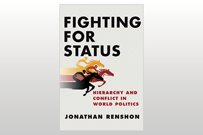 Fighting for Status: Hierarchy and Conflict in World Politics<br>Jonathan Renshon