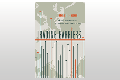 Trading Barriers: Immigration and the Remaking of Globalization<br>Margaret E. Peters
