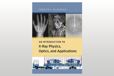 An Introduction to X-Ray Physics, Optics, and Applications<br>Carolyn A. MacDonald