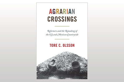 Agrarian Crossings: Reformers and the Remaking of the US and Mexican Countryside<br/>Tore C. Olsson