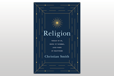 Religion: What It Is, How It Works, and Why It Matters<br>Christian Smith