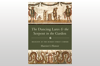 The Dancing Lares and the Serpent in the Garden: Religion at the Roman Street Corner<br/>Harriet I. Flower
