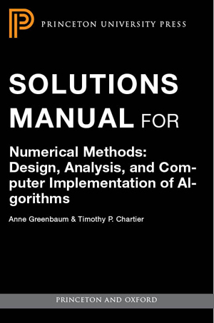Greenbaum a and chartier t numerical methods design analysis professors an electronic version of a supplementary solutions manual is available for this book it is restricted to teachers using the text in courses fandeluxe Image collections